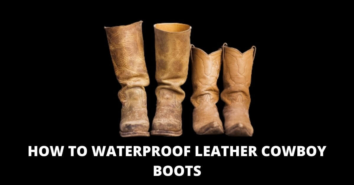 waterproof leather cowboy boots(5 effective ways)